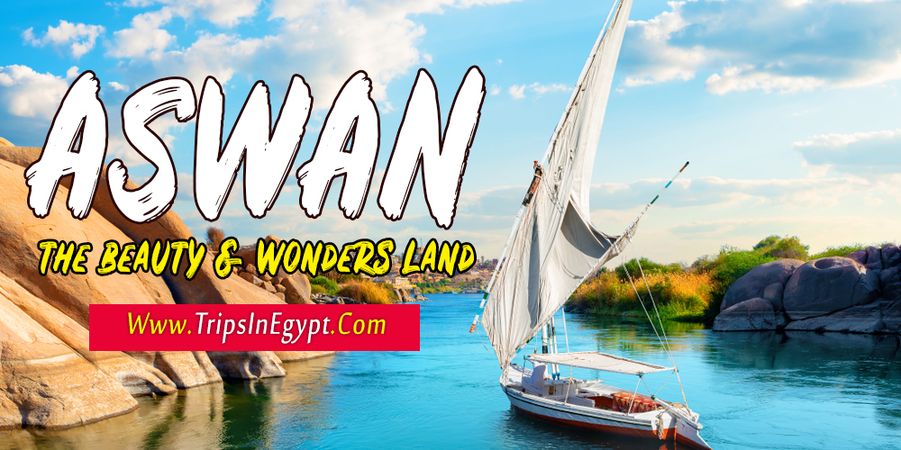 The History of Aswan - Information About Aswan - Trips in Egypt