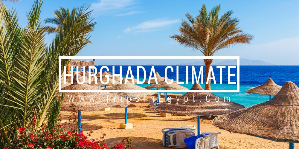 Hurghada Climate - Trips In Egypt