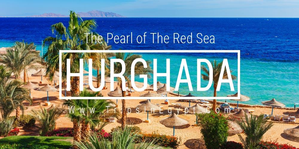 Hurghada History - Hurghada Resort - Hurghada Egypt - Trips in Egypt
