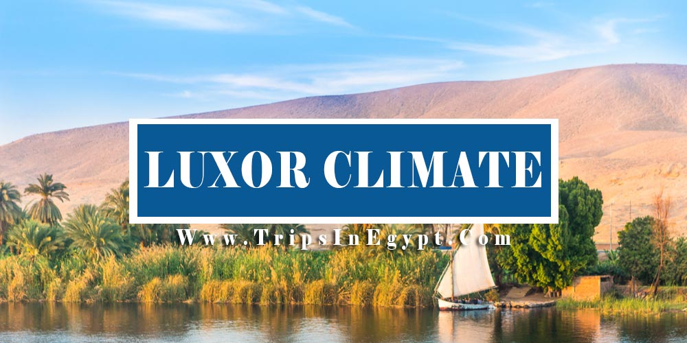 Luxor Climate - Trips In Egypt