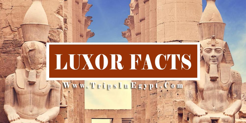 Luxor Facts - Trips in Egypt