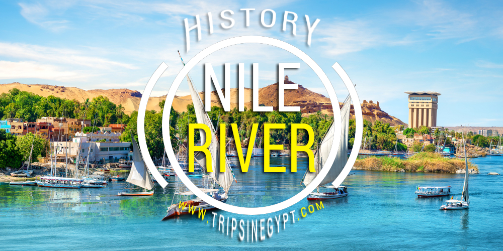 Nile River History - Trips in Egypt