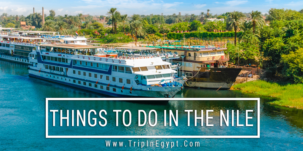 Things to Do in The Nile - Trips In Egypt