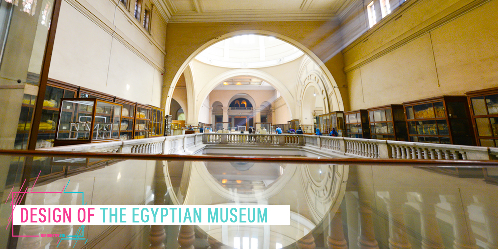 Egyptian Museum Design - Trips in Egypt
