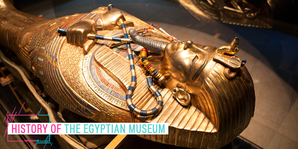 Egyptian Museum History - Trips in Egypt