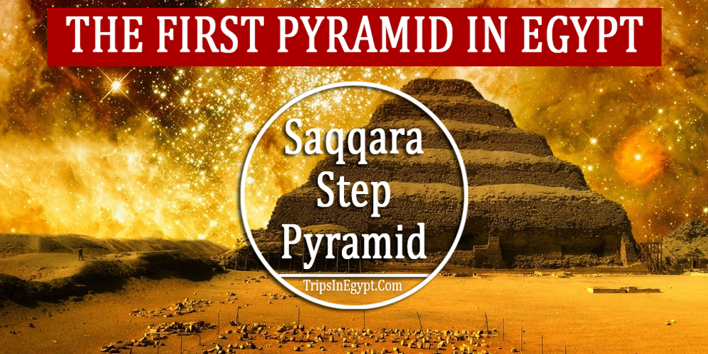 First Pyramid in Egypt - Saqqara Step Pyramid - Trips In Egypt