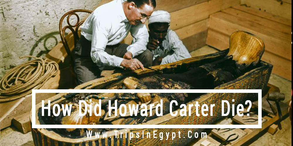 How Did Howard Carter Die - Trips In Egypt