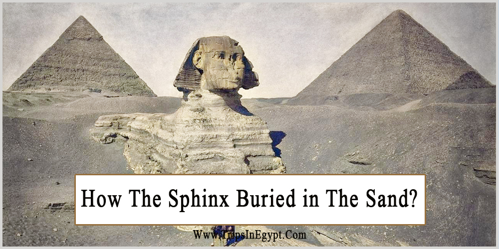 How The Sphinx Buried in The Sand - Trips in Egypt