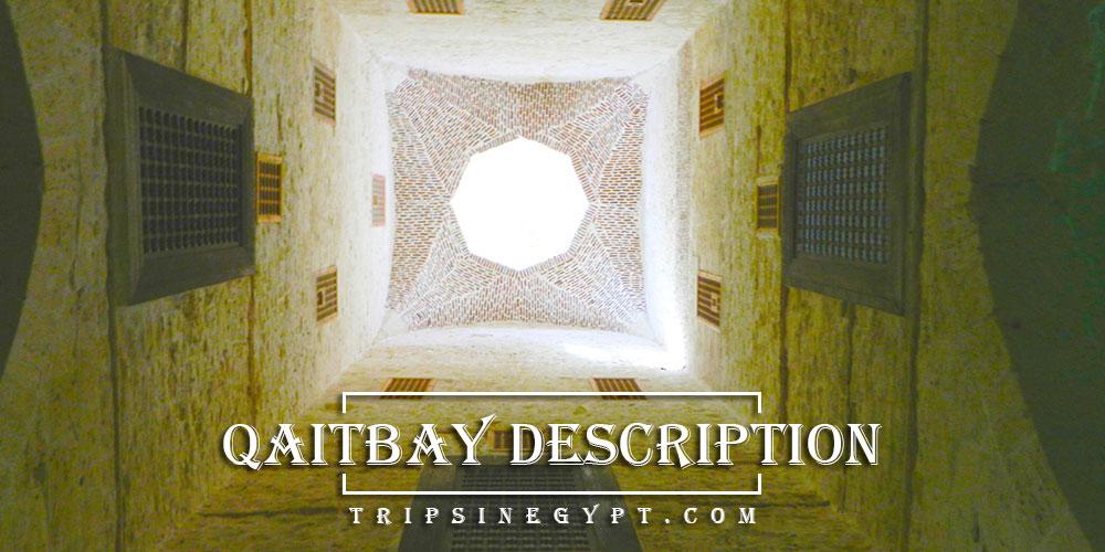 Qaitbay Citadel Description - Trips in Egypt