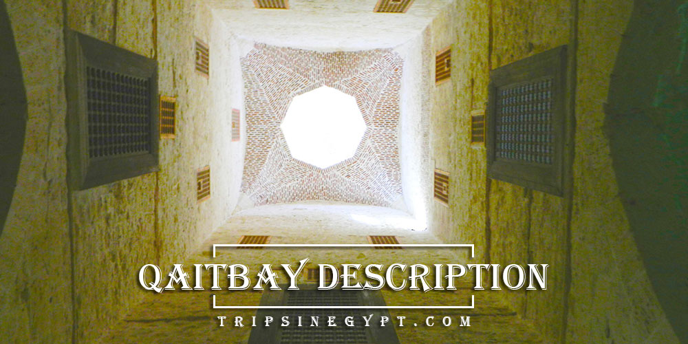 Qaitbay Citadel Description - Trips in Egypt