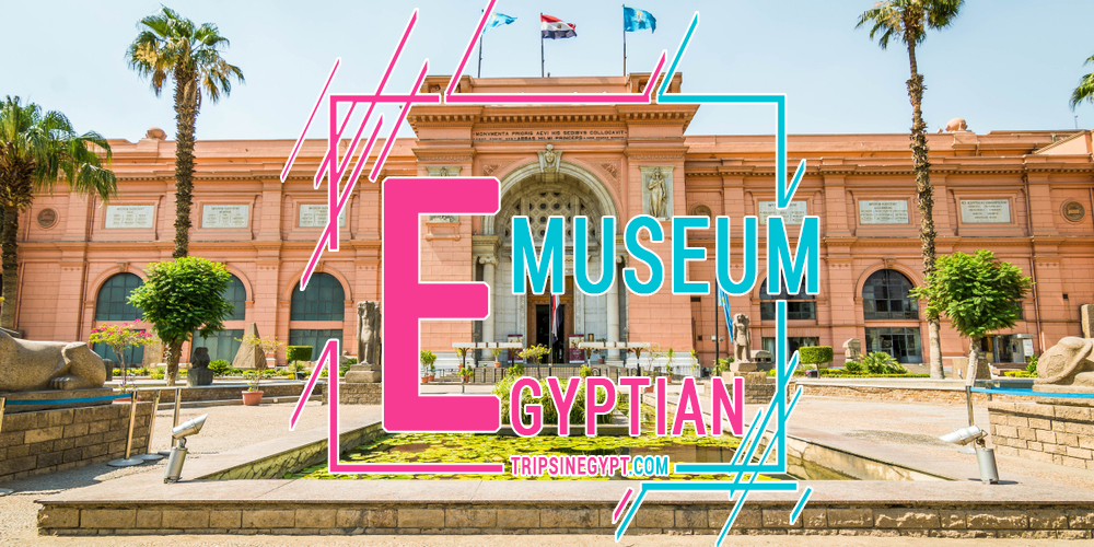 The Egyptian Museum - Trips In Egypt