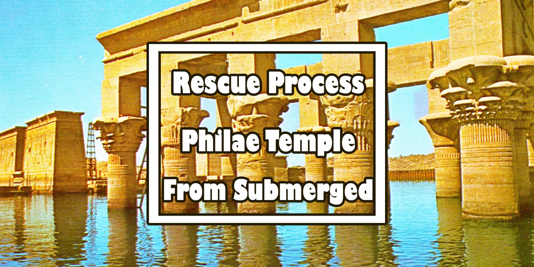 Philae Temple - Temple of Isis Relocation - Trips in Egypt