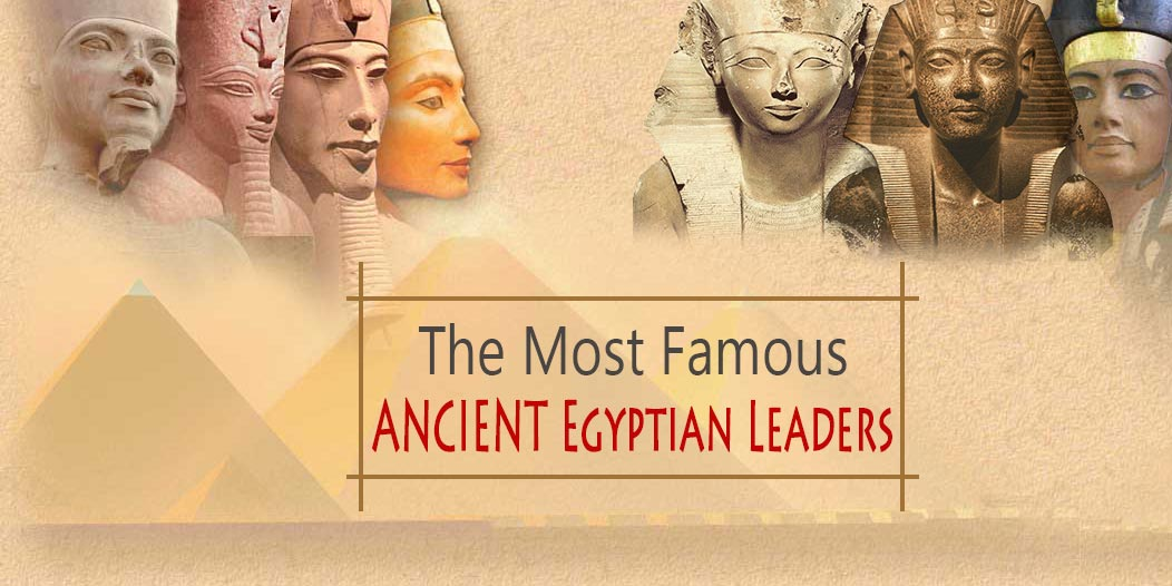 The Most Famous Ancient Egyptian Leaders - Trips in Egypt