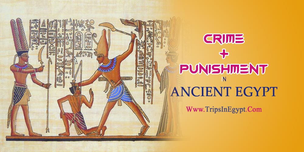 Crime and Punishment in Ancient Egypt - The Daily Life of Ancient Egyptian - Trips in Egypt