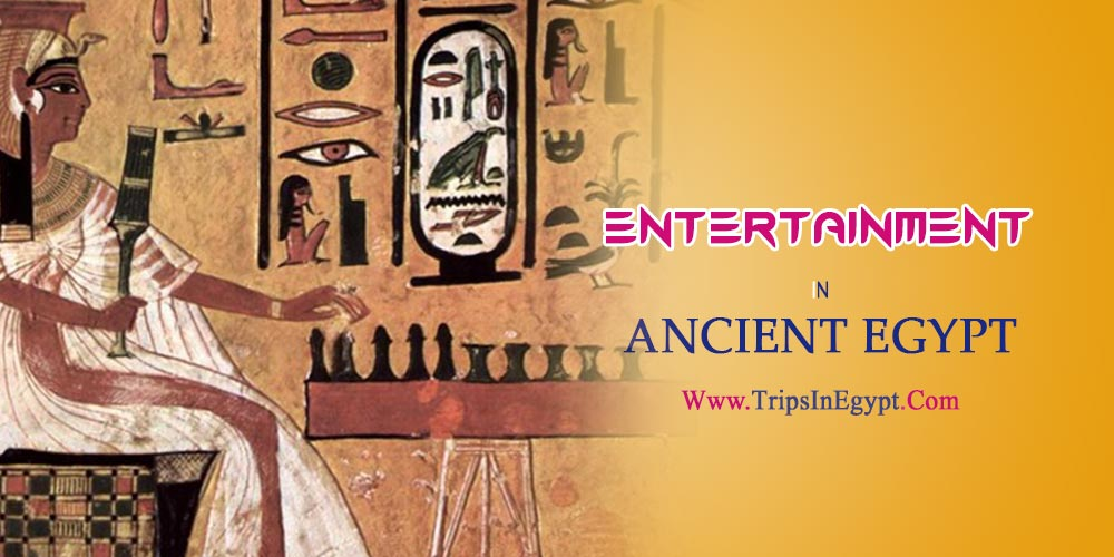 Entertainment in Ancient Egypt - The Daily Life of Ancient Egyptian - Trips in Egypt