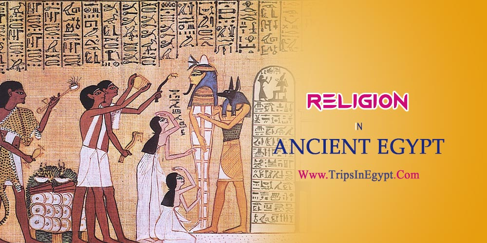 Religion in Ancient Egypt - The Daily Life of Ancient Egyptian - Trips in Egypt