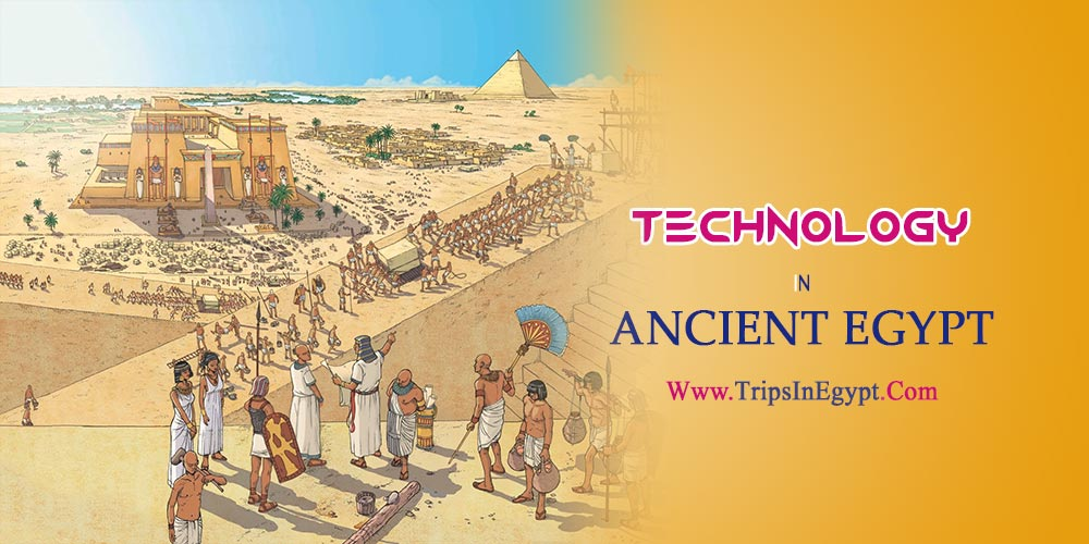 Technology in Ancient Egypt - The Daily Life of Ancient Egyptian - Trips in Egypt