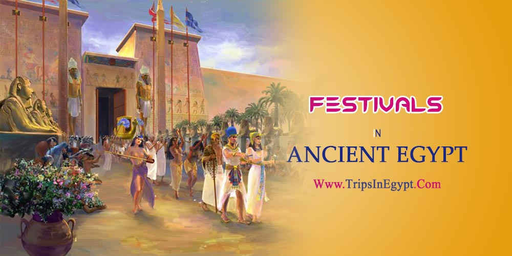 The Festivals in Ancient Egypt - The Daily Life of Ancient Egyptian - Trips in Egypt