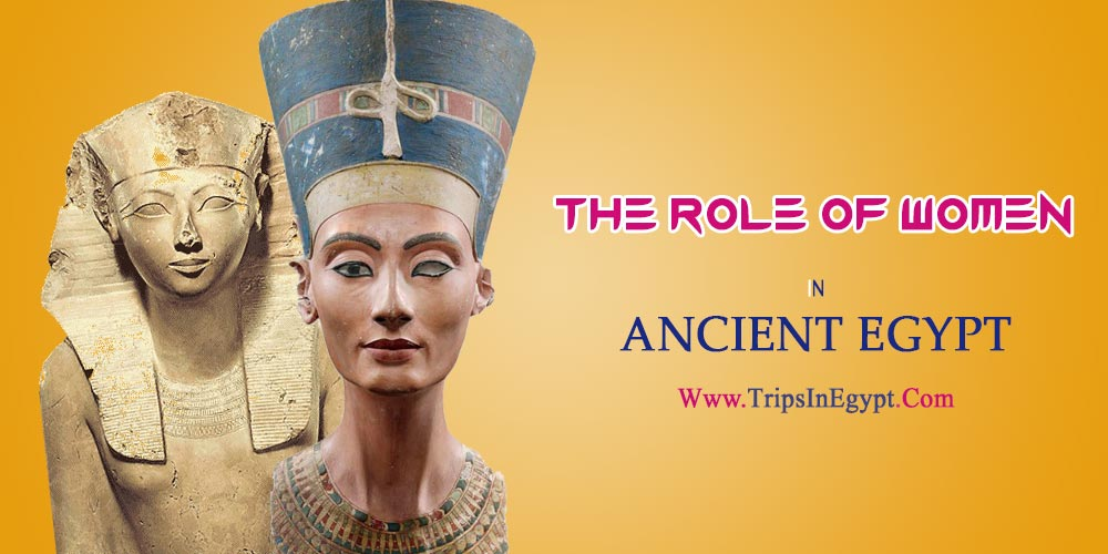 The Role of Women in Ancient Egypt - The Daily Life of Ancient Egyptian - Trips in Egypt