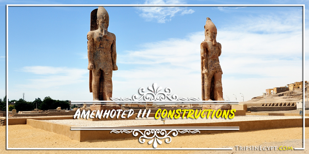 Amenhotep III Constructions - Trips In Egypt