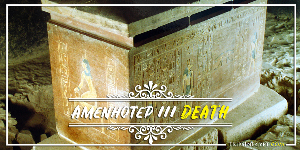 Amenhotep III Death - Trips In Egypt