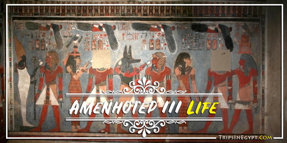 Amenhotep III Life - Trips In Egypt