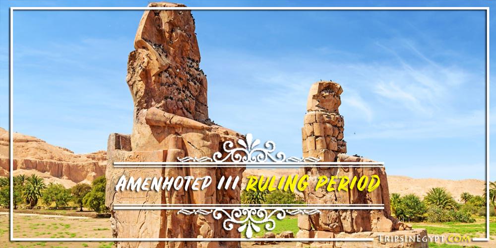 Amenhotep III Ruling Period - Trips In Egypt