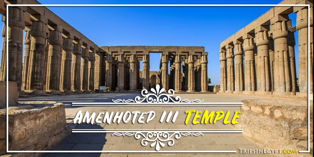 Amenhotep III Temple - Trips In Egypt