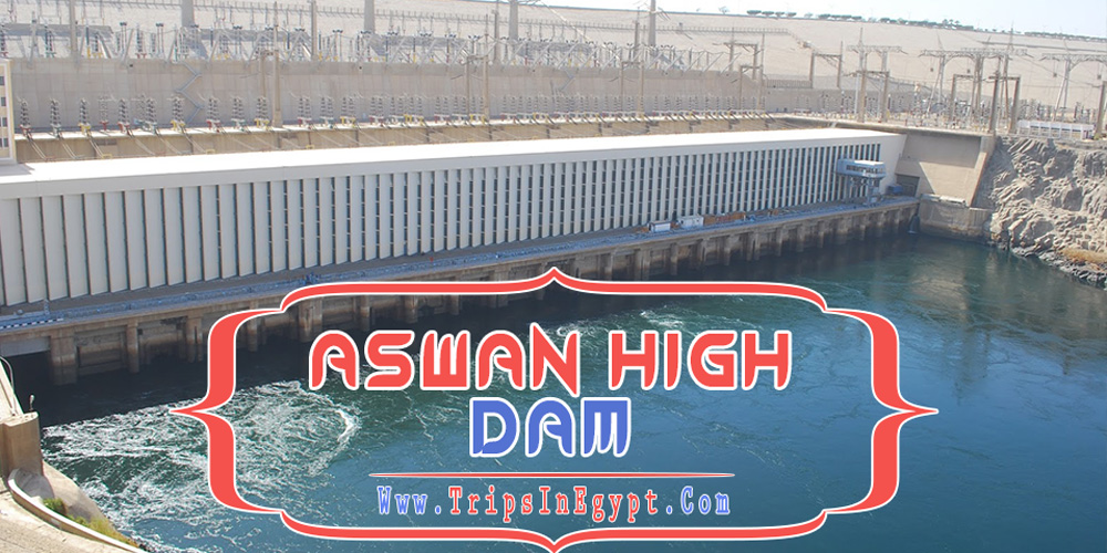 Aswan High Dam - Aswan Dam - Trips in Egypt