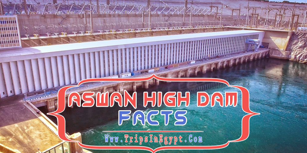 Aswan High Dam Facts - Aswan High Dam - Trips in Egypt