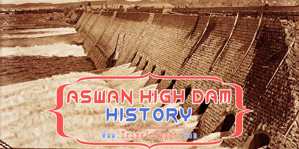 Aswan High Dam History - Aswan High Dam - Trips in Egypt