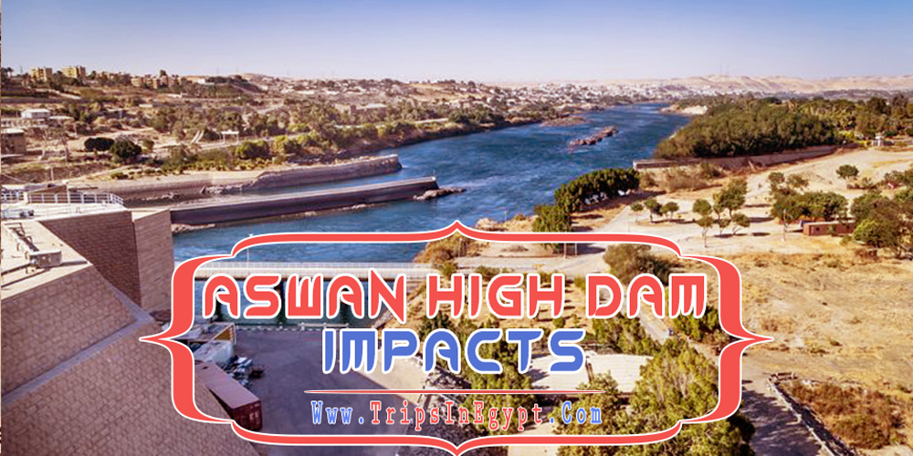 Aswan High Dam Impacts - Aswan High Dam - Trips in Egypt