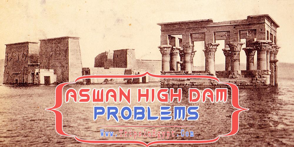 Aswan High Dam Problems - Aswan High Dam - Trips in Egypt