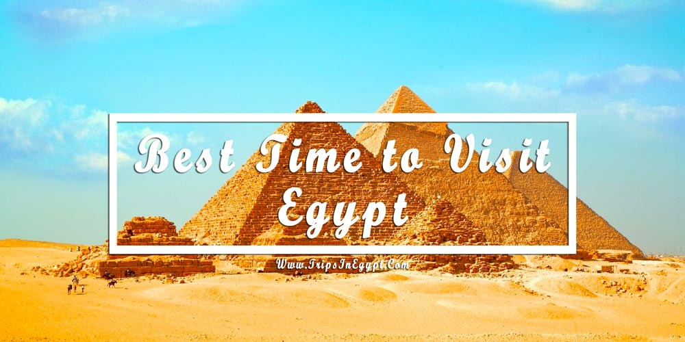 Best Time to Visit Egypt - www.tripsinegypt.com