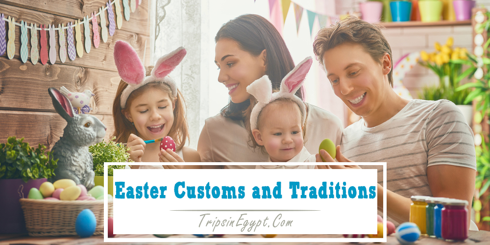 Easter Customs and Traditions - Trips In Egypt