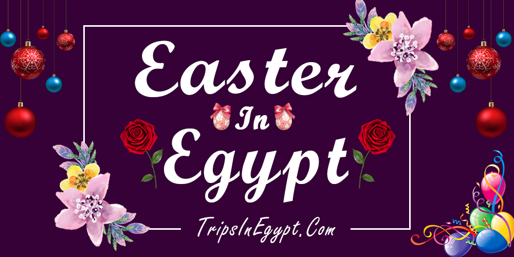Easter in Egypt - Trips in Egypt