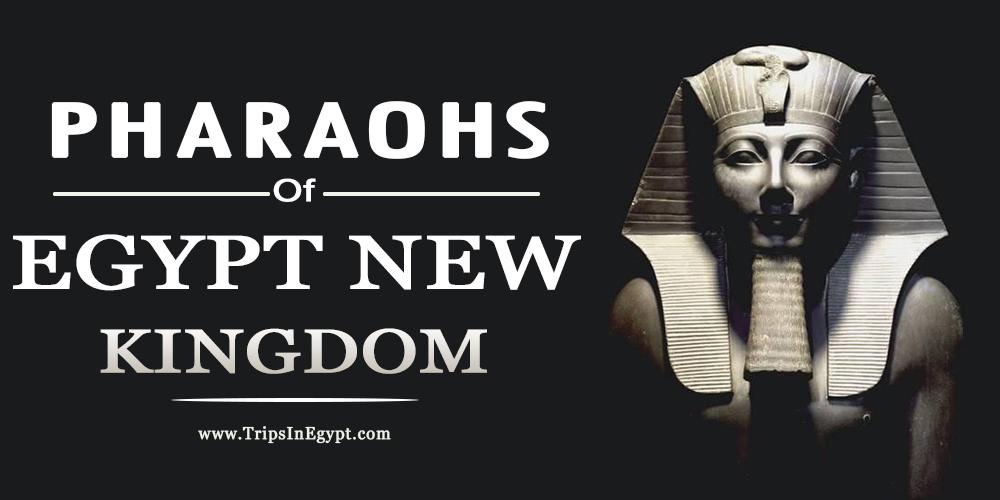 Egypt New Kingdom Pharaohs - Trips In Egypt