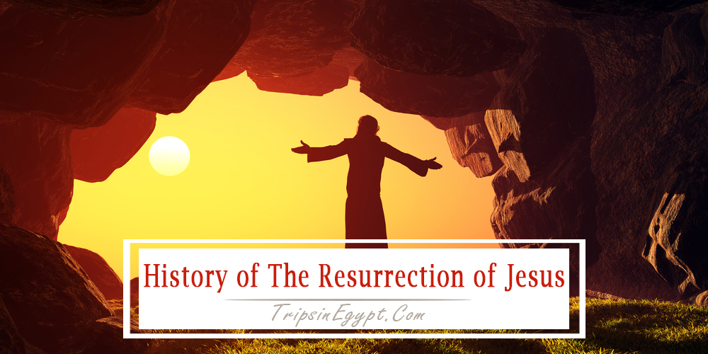 The History of Resurrection of Jesus - Trips in Egypt