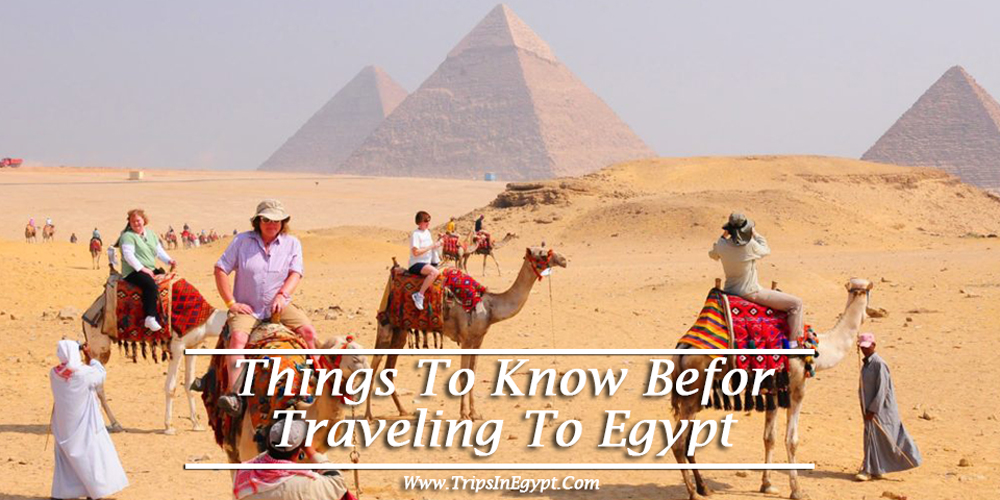 Things to Know Before Traveling to Egypt - www.tripsinegypt.com