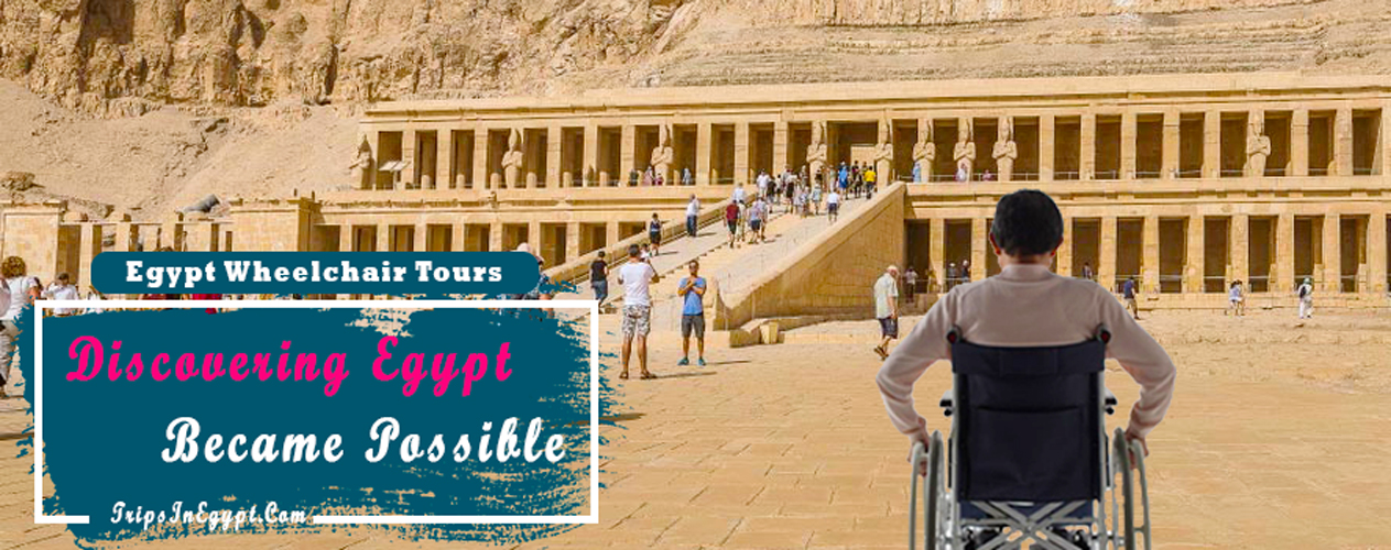 Egypt Wheelchair Accessible Tours - Trips In Egypt