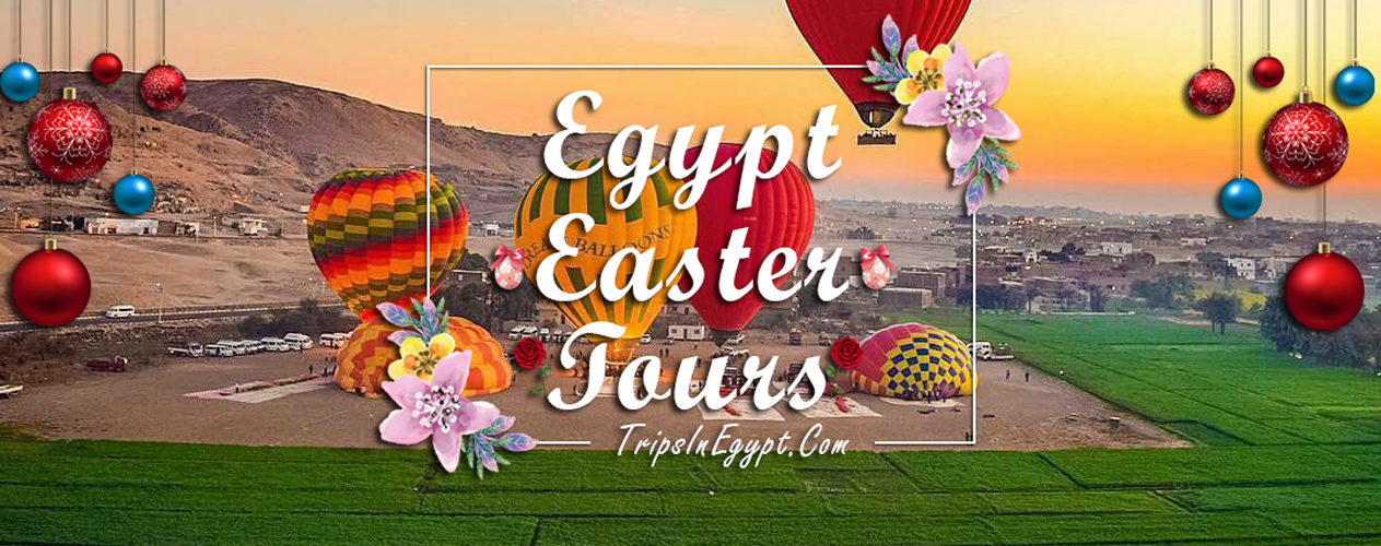Egypt Easter Tours - Trips In Egypt
