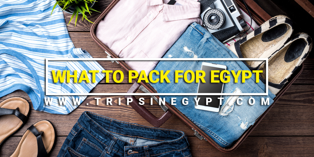 What to Pack for Egypt - Egypt Tour Packages From Dubai
