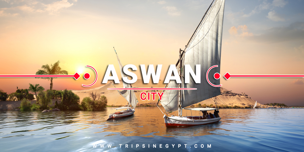 Aswan City - Cities To Visit In Egypt - Trips in Egypt