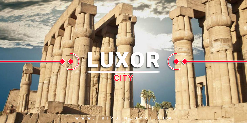 Luxor City - Cities To Visit In Egypt - Trips in Egypt