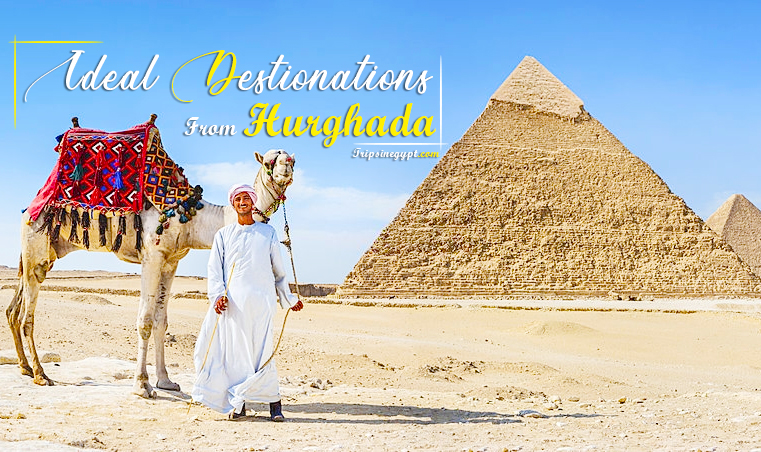 Incredible Destinations from Hurghada to Visit - Best Places from Hurghada to Visit