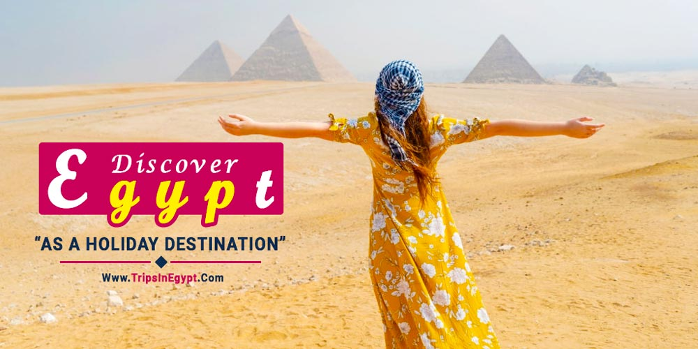 Discover Egypt As A Holiday Destination - Trips in Egypt