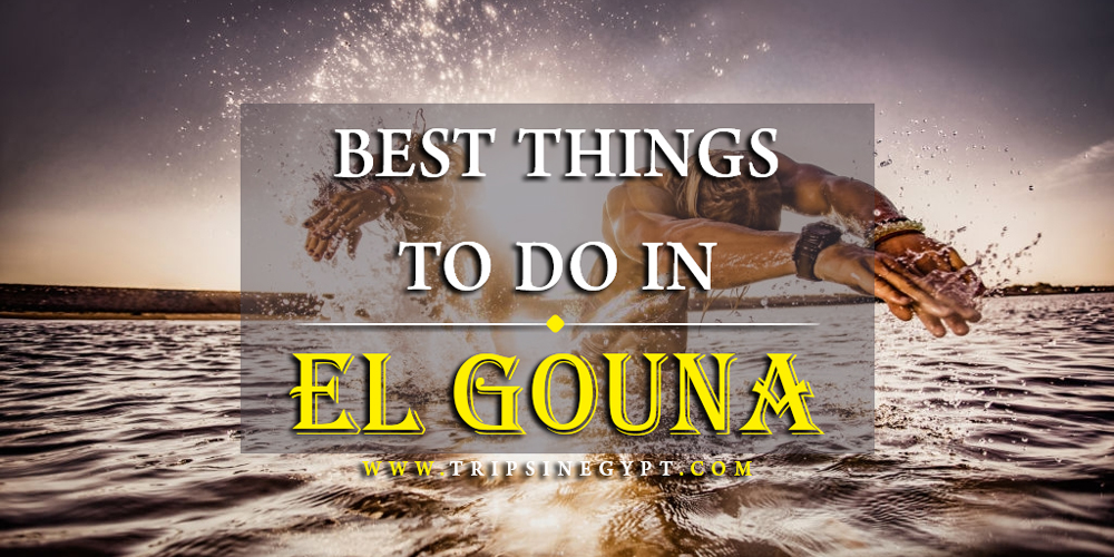 Extraordinary 18 Things to Do in El Gouna Day & Night - Trips in Egypt