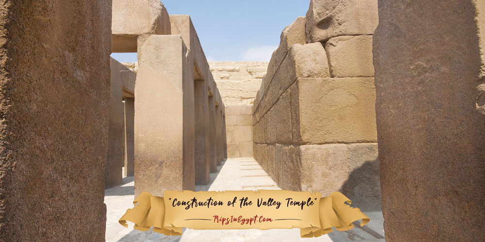 Construction of Valley Temple Egypt - Trips in Egypt