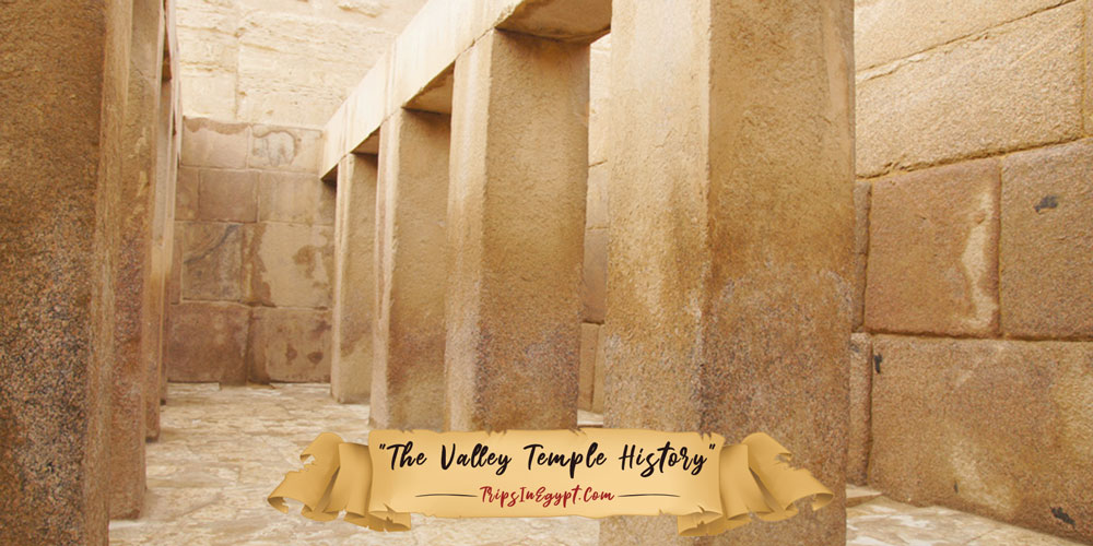 History of Valley Temple Egypt - Trips in Egypt
