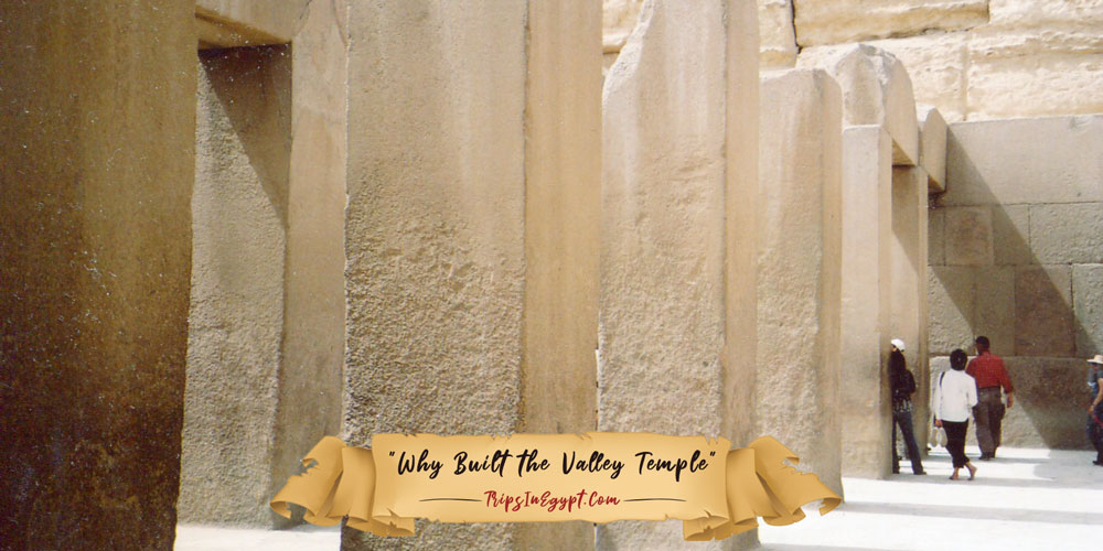 Reason for Building the Valley Temple Egypt - Trips in Egypt